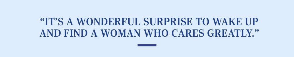 """""""It's a wonderful surprise to wake up and find a woman who cares greatly."""""""