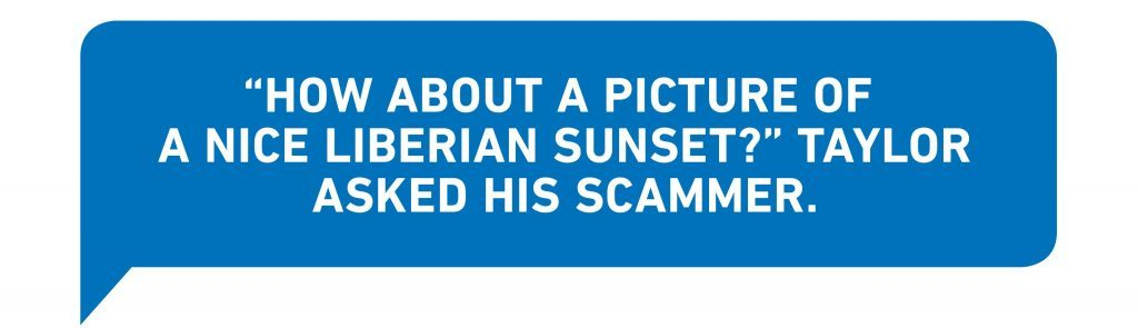 """How about a picture of a nice Liberian sunset?"" Taylor asked his scammer."