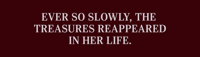 Ever so slowly, the treasures reappeared in her life.