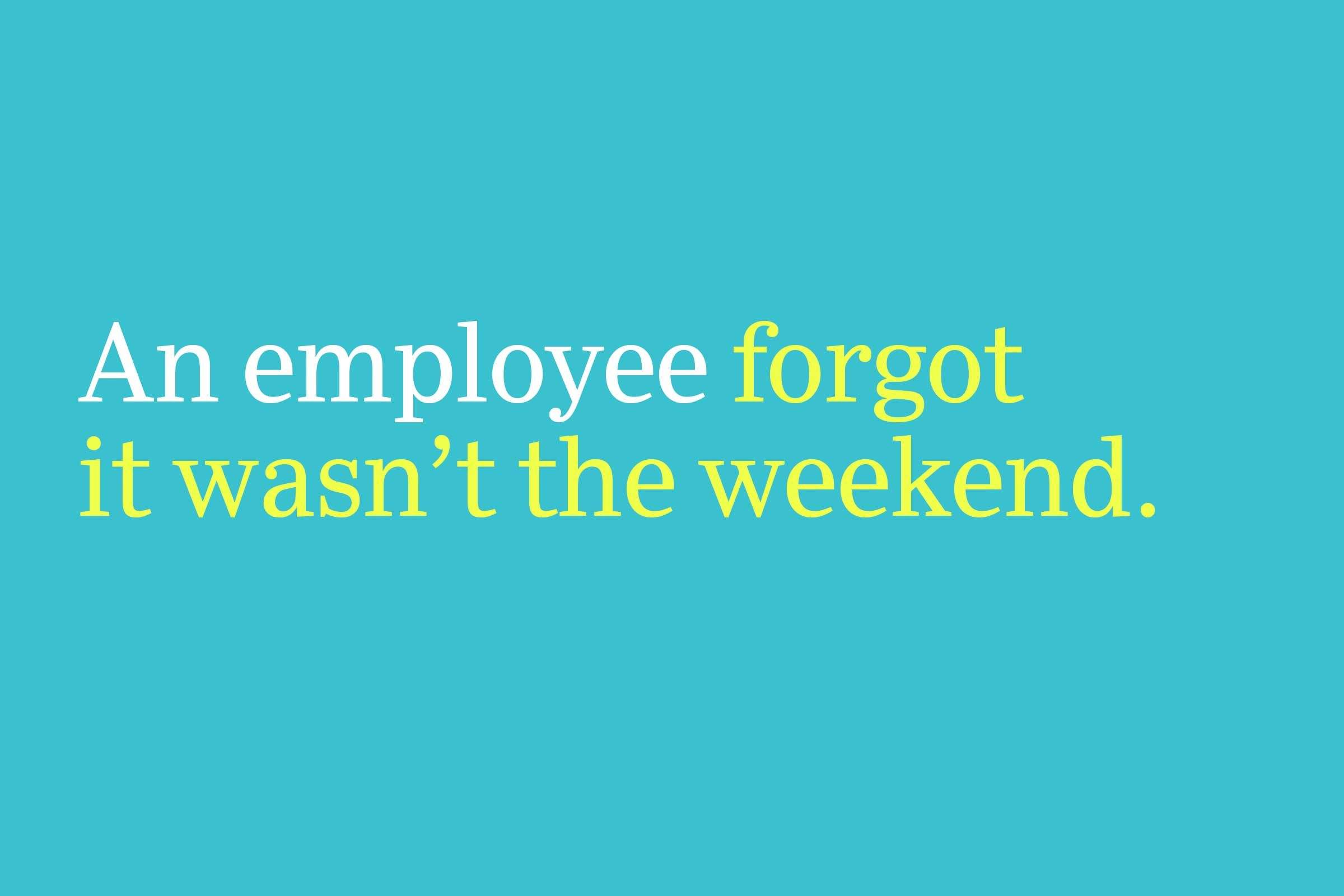 forgot it wasn't the weekend
