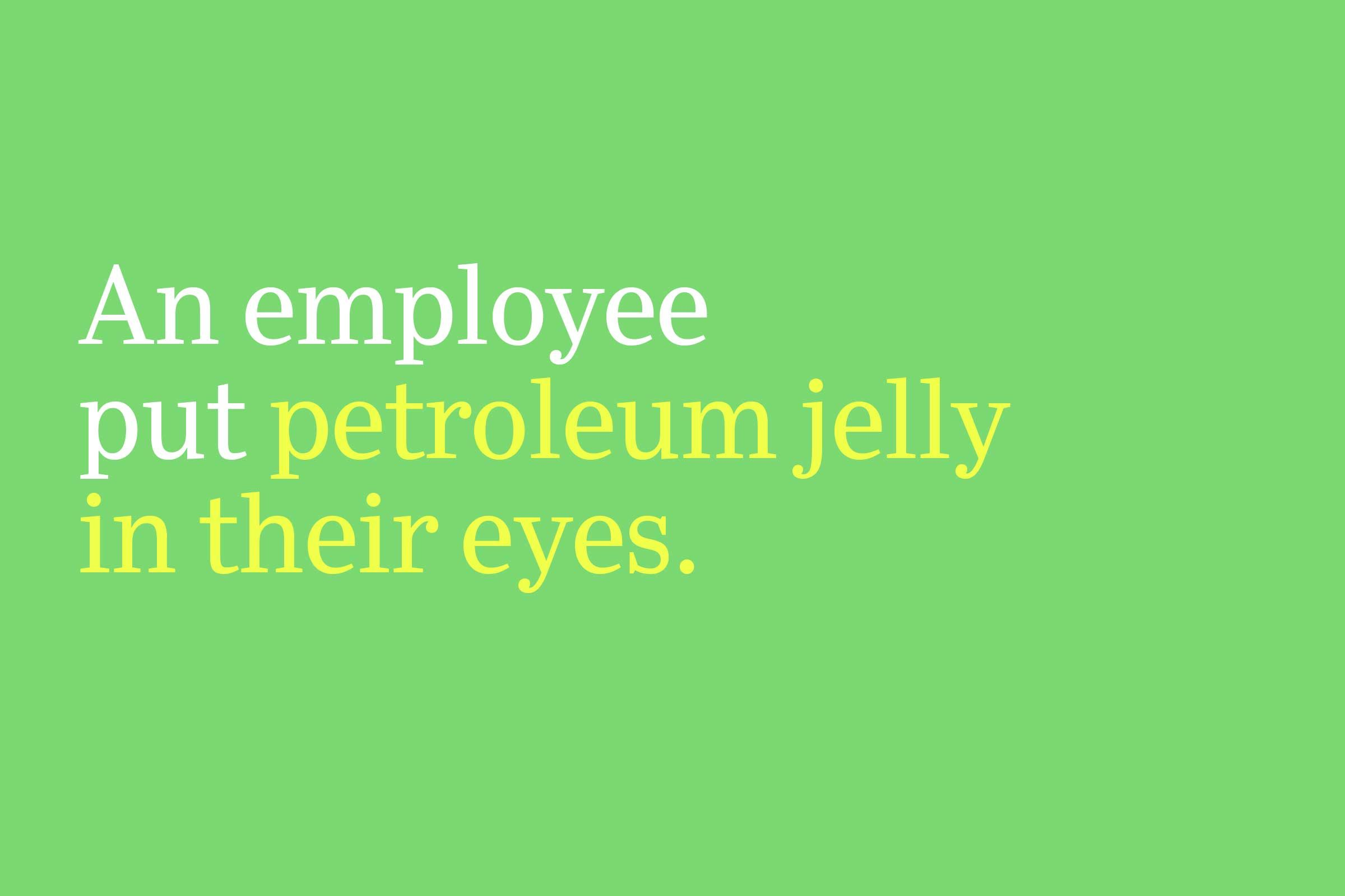 petroleum jelly in their eyes