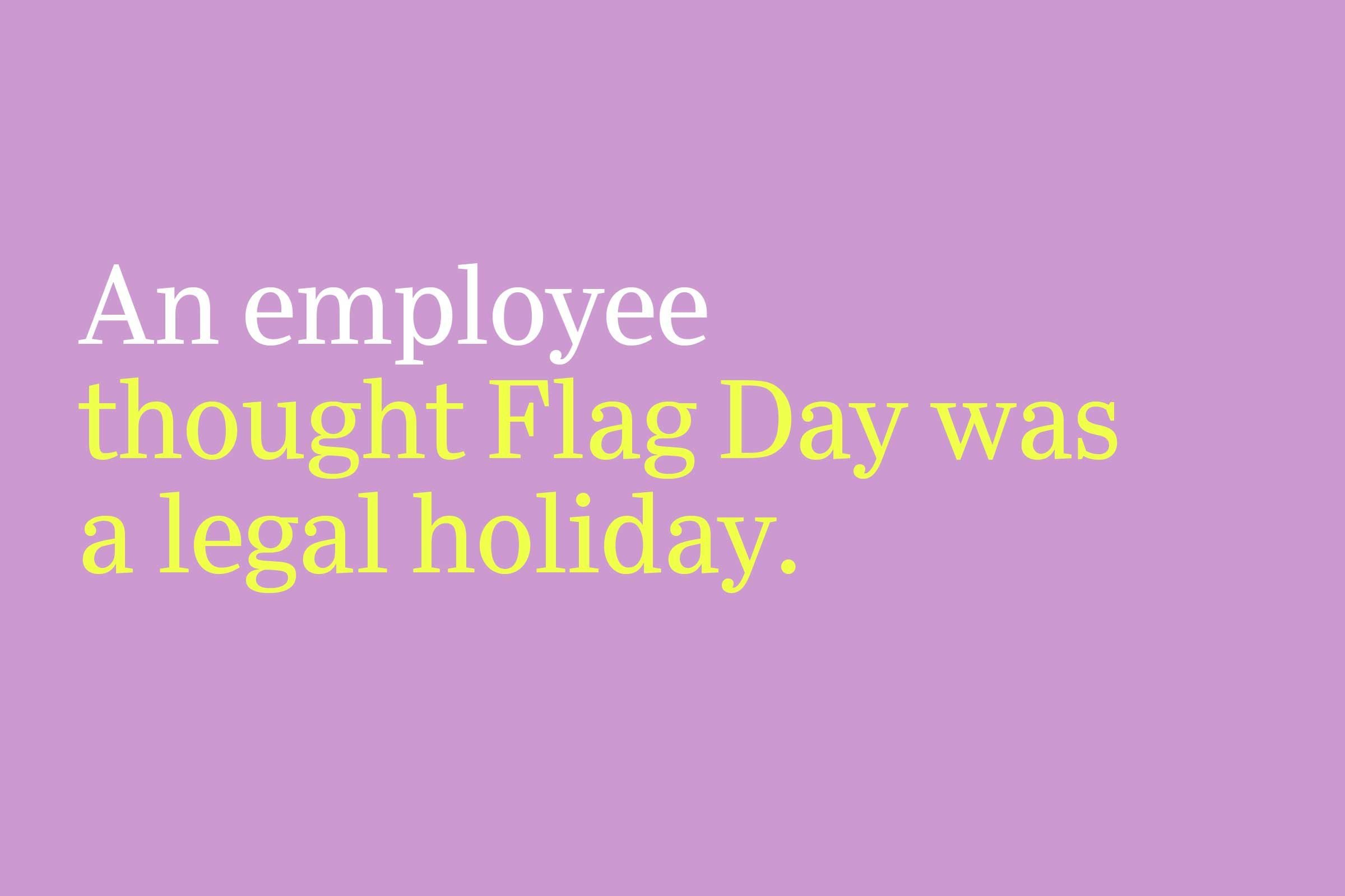 thought Flag Day was a legal holiday