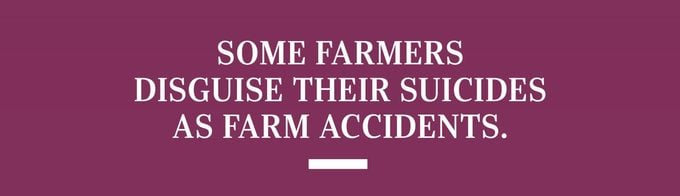 Some farmers disguise their suicides as farm accidents.