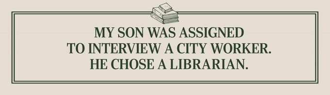 My son was assigned to interview a city worker. He chose a librarian.