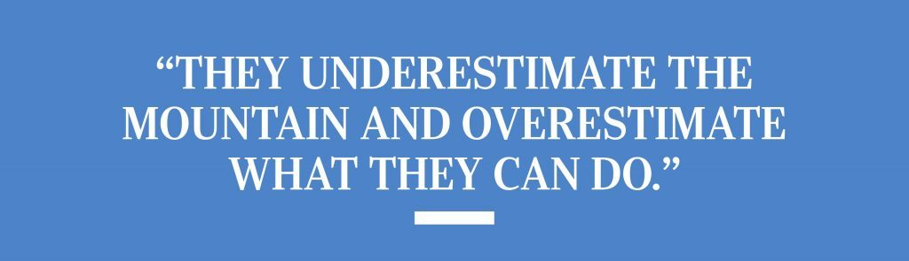 """""""They underestimate the mountain and overestimate what they can do."""""""