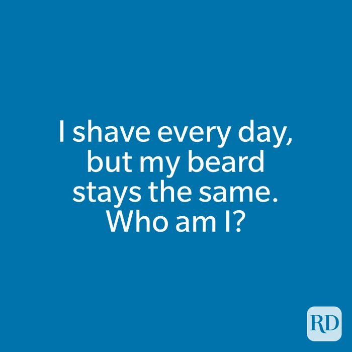 I shave every day, but my beard stays the same. Who am I?