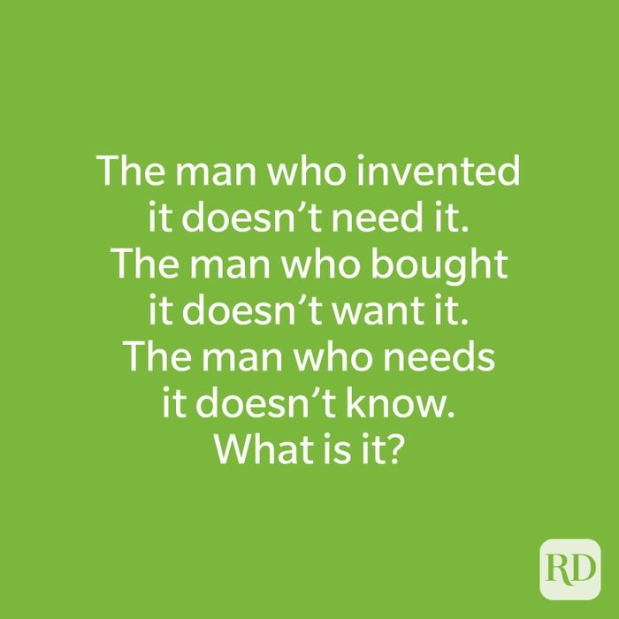 The man who invented it doesn't need it. The man who bought it doesn't want it. The man who needs it doesn't know. What is it?