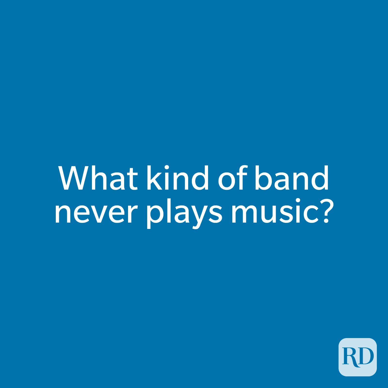 What kind of band never plays music?