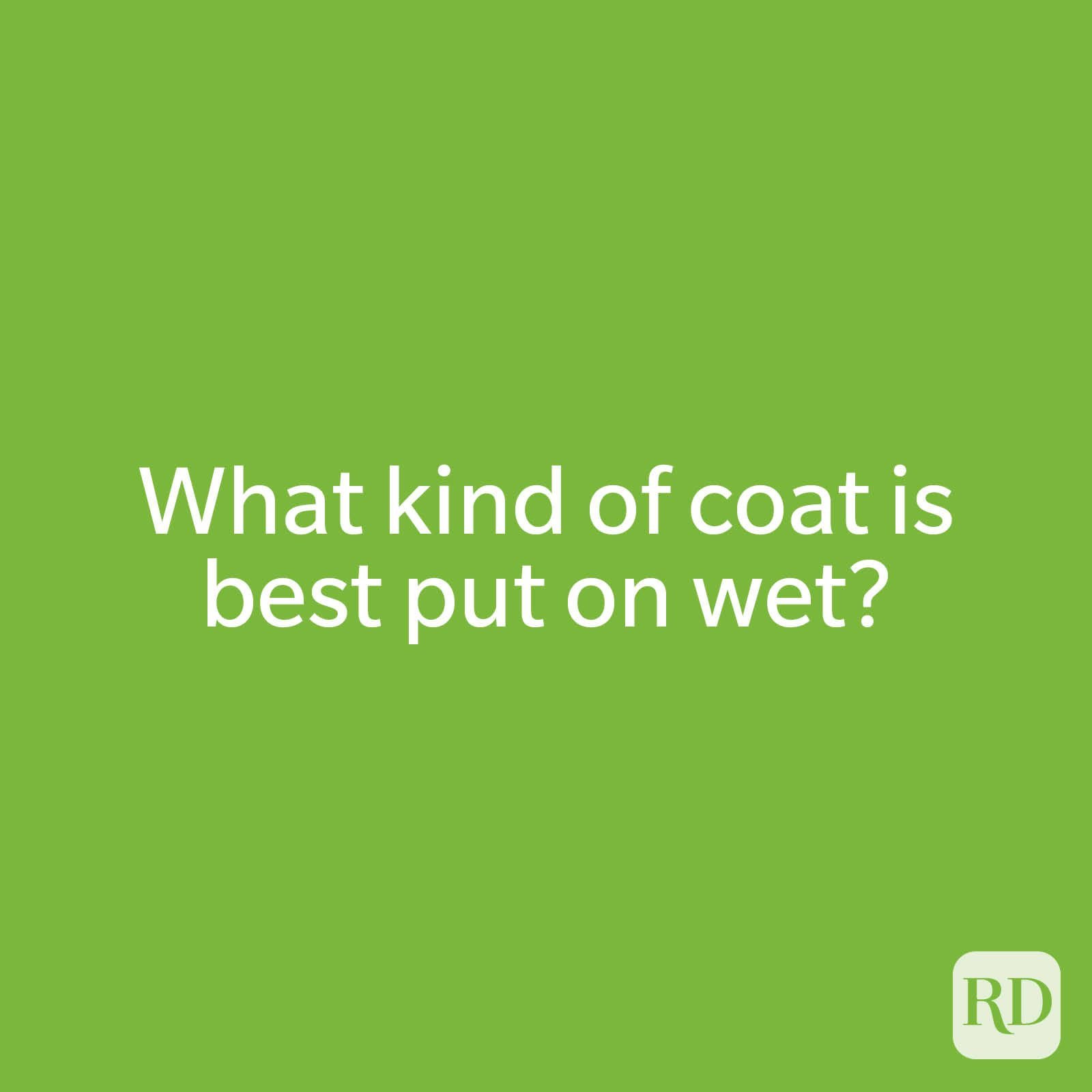 What kind of coat is best put on wet?