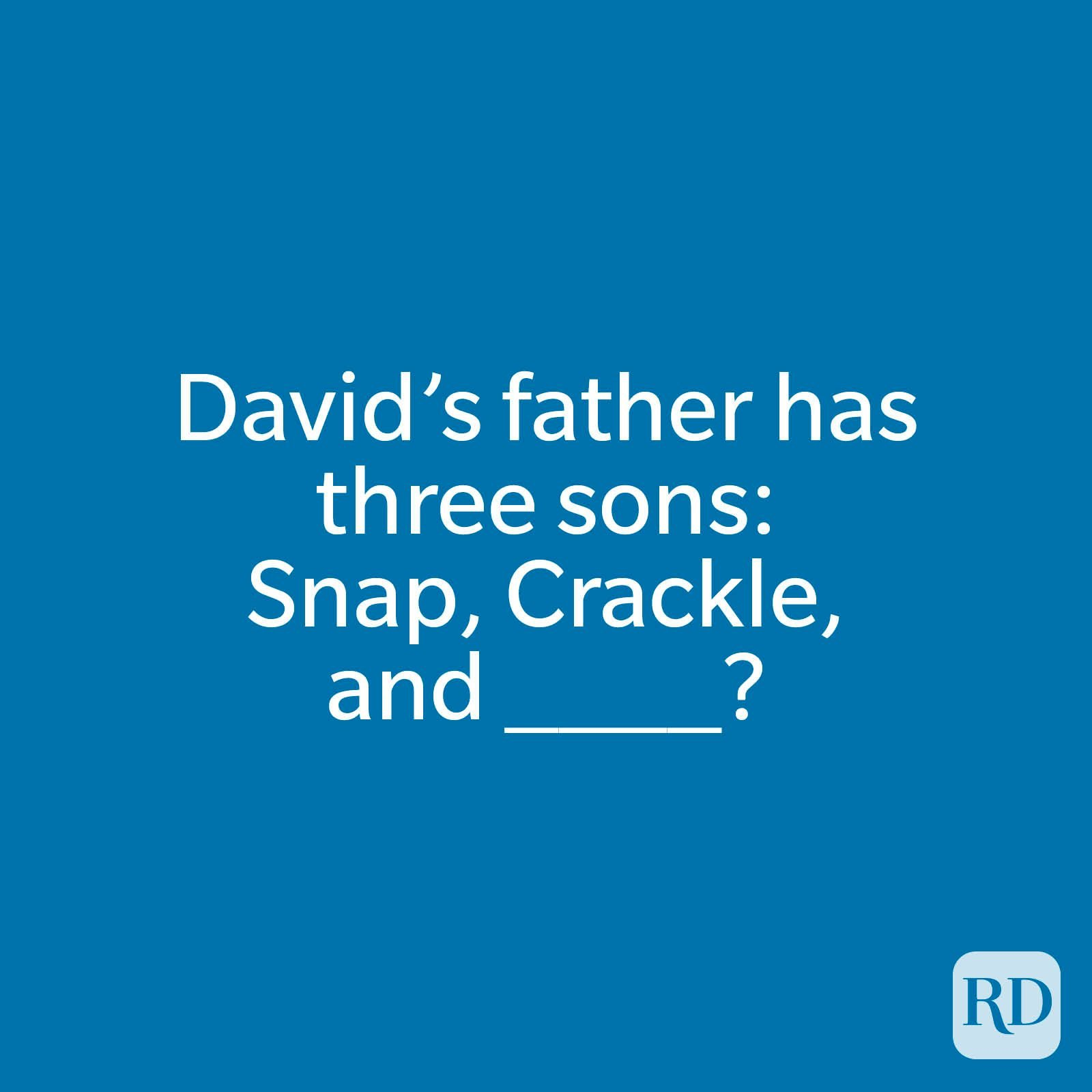 David's father has three sons: Snap, Crackle, and ____?