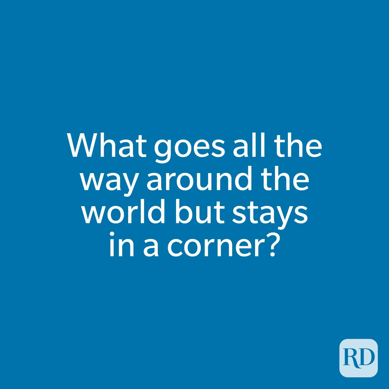 What goes all the way around the world but stays in a corner?