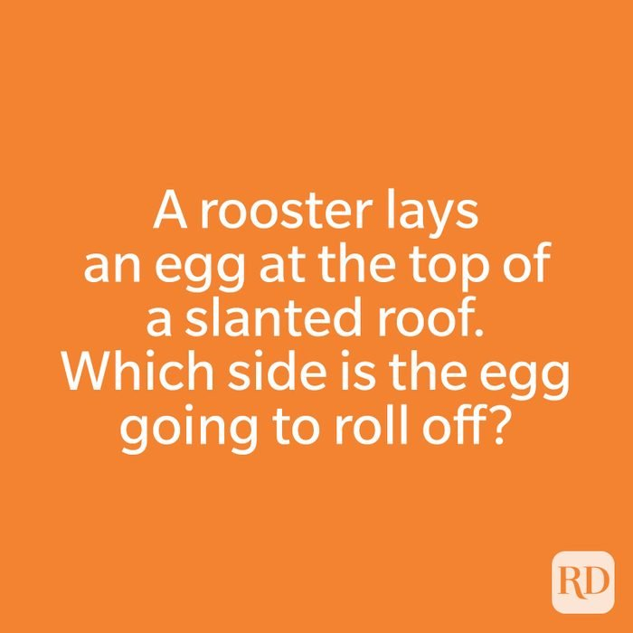 A rooster lays an egg at the top of a slanted roof. Which side is the egg going to roll off?