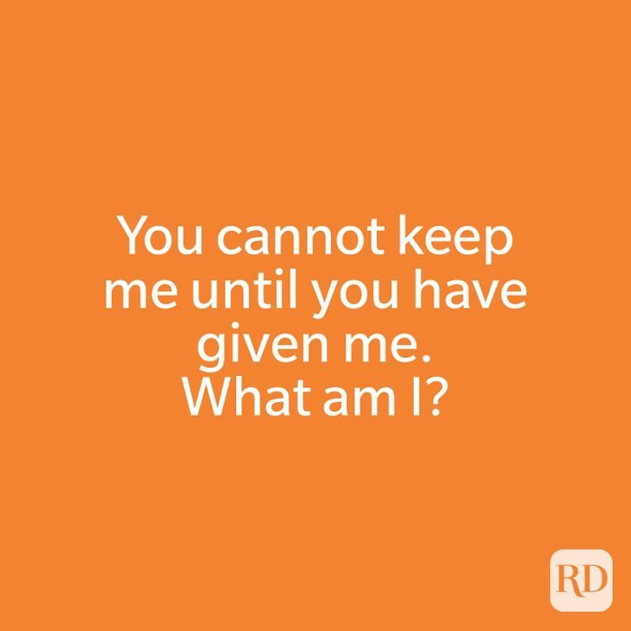 You cannot keep me until you have given me. What am I?