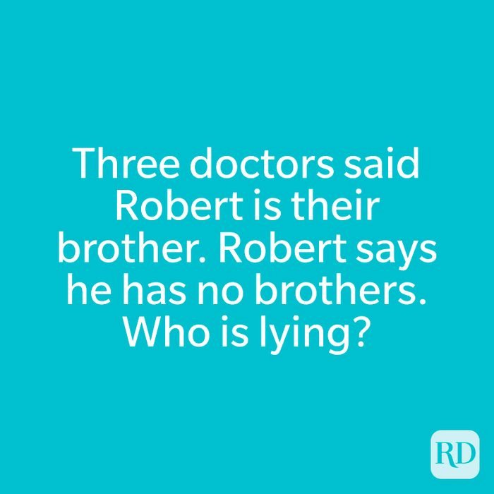 Three doctors said Robert is their brother. Robert says he has no brothers. Who is lying?