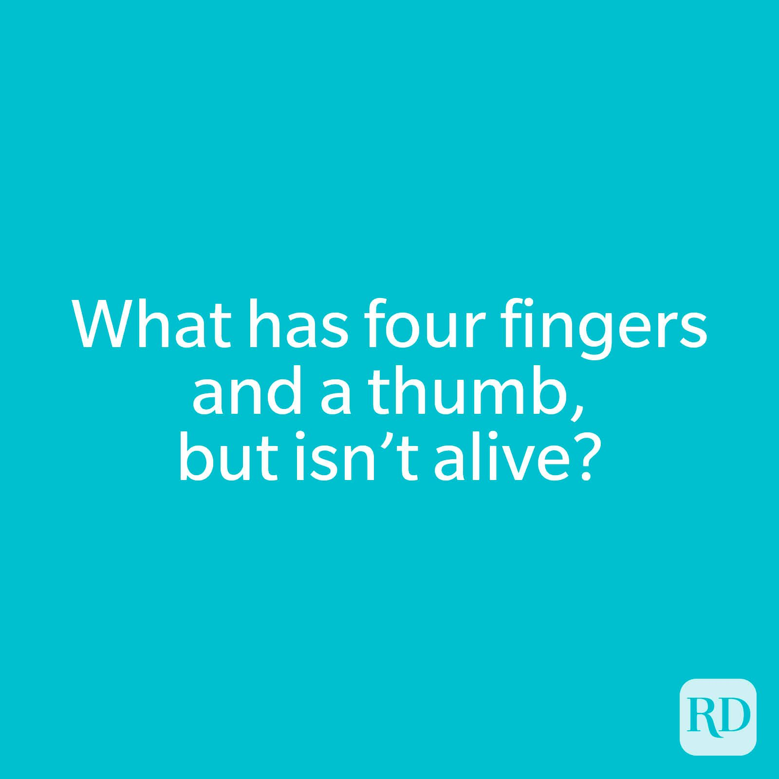 What has four fingers and a thumb, but isn't alive?