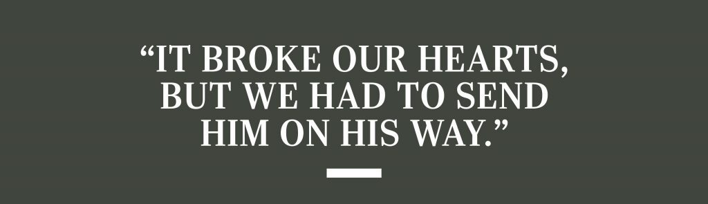 """""""It broke our hearts, but we had to send him on his way."""""""