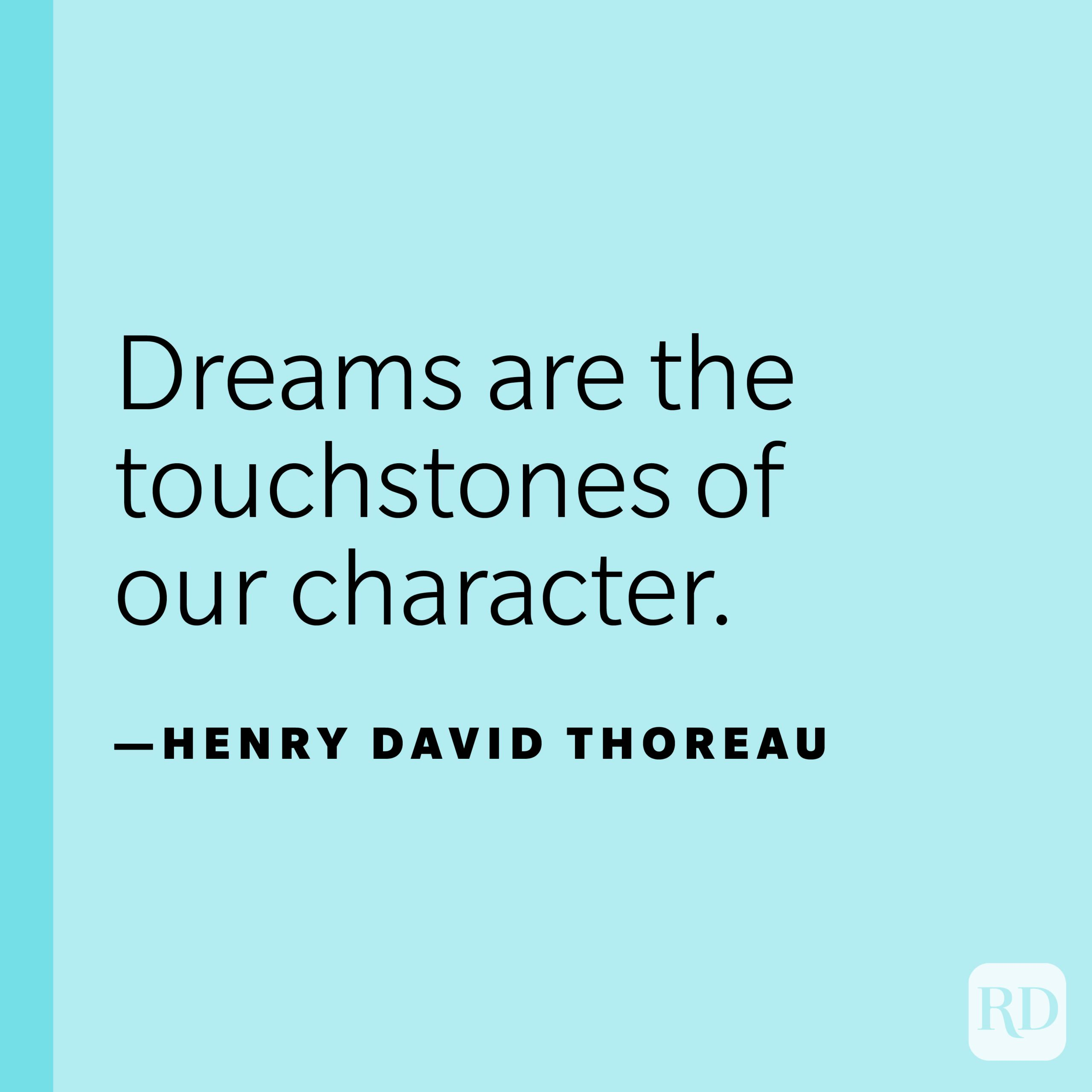 """""""Dreams are the touchstones of our character.""""—Henry David Thoreau."""
