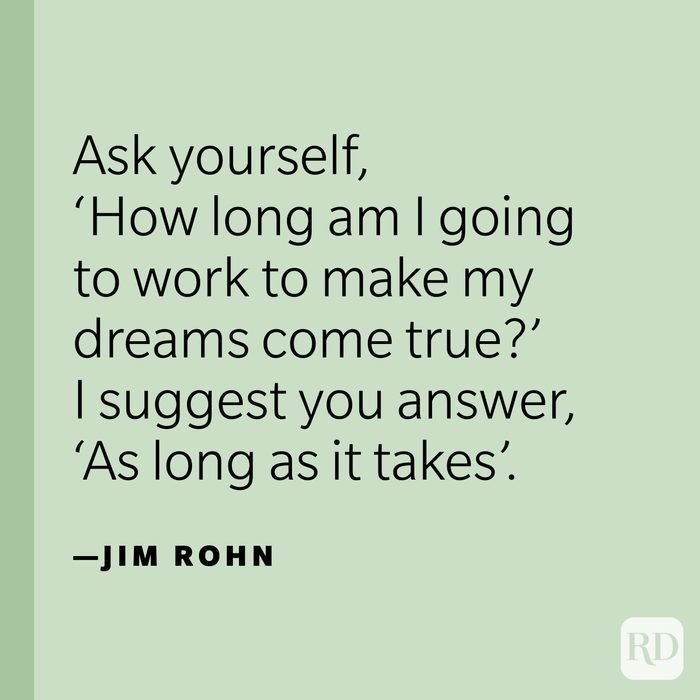 """""""Ask yourself, 'How long am I going to work to make my dreams come true?' I suggest you answer, 'As long as it takes'."""" —Jim Rohn"""