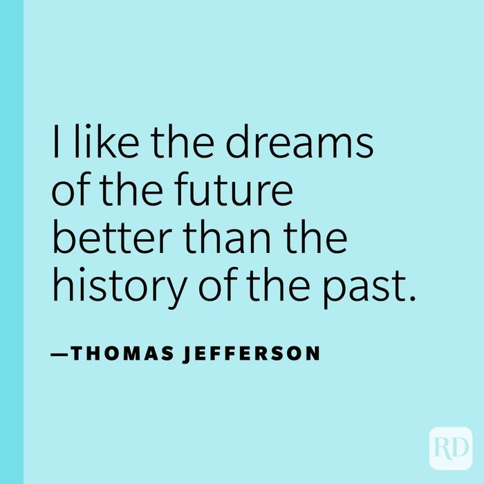 """""""I like the dreams of the future better than the history of the past."""" —Thomas Jefferson"""