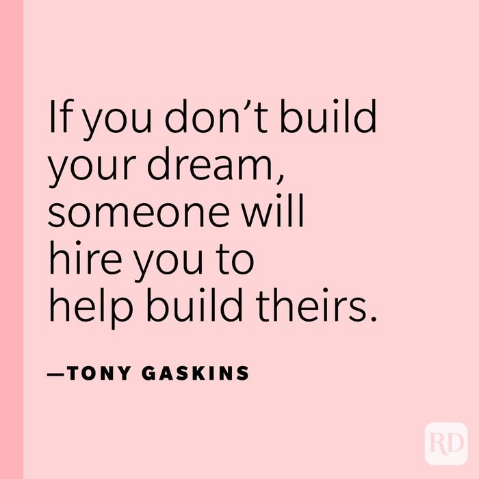 """""""If you don't build your dream, someone will hire you to help build theirs."""" —Tony Gaskins."""