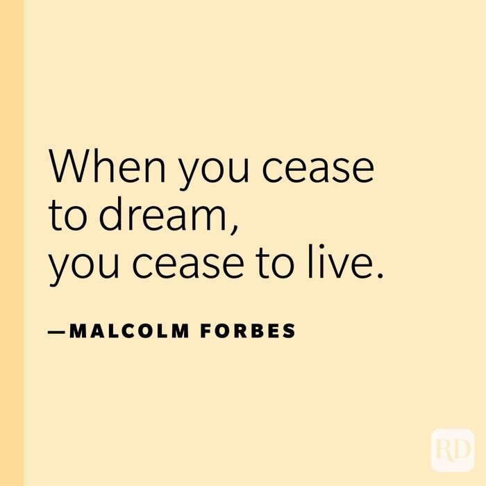 """""""When you cease to dream, you cease to live.""""—Malcolm Forbes."""