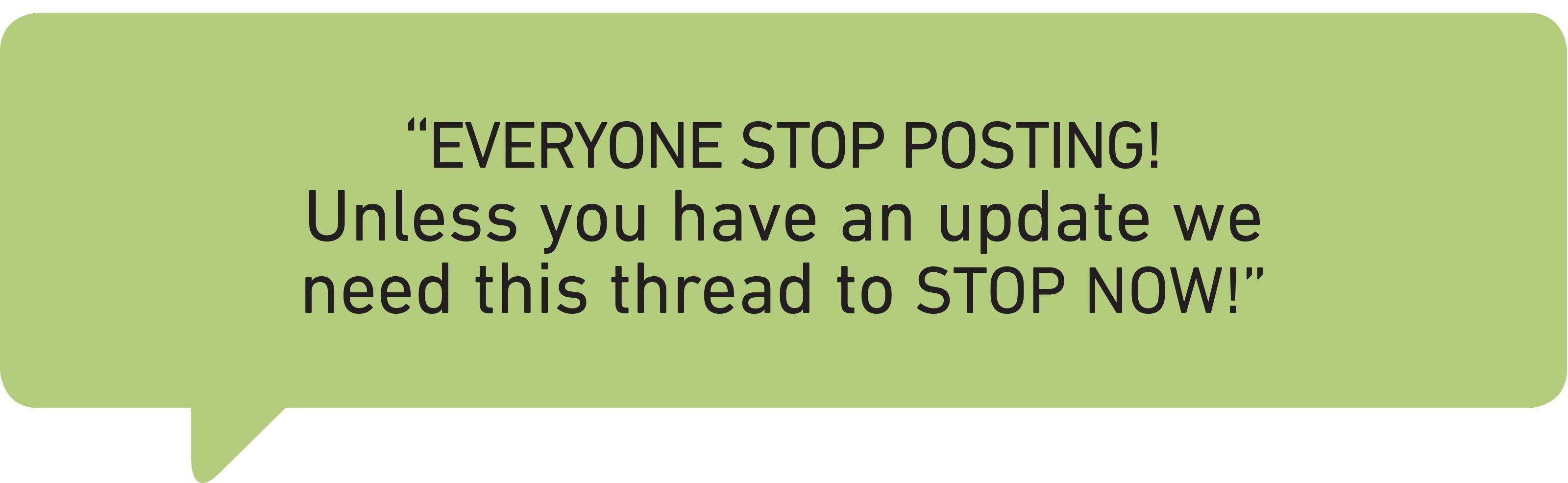 """""""EVERYONE STOP POSTING! Unless you have an update we need this thread to STOP NOW!"""""""