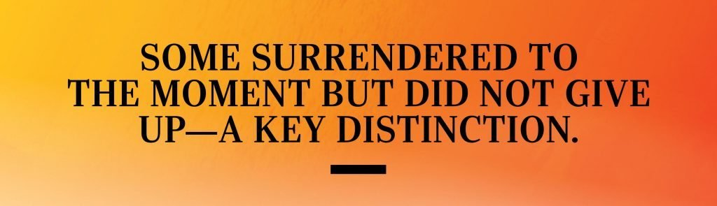 some surrendered to the moment but did not give up—a key distinction.