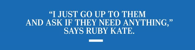 """""""I just go up to them and ask if they need anything,"""" says Ruby Kate."""
