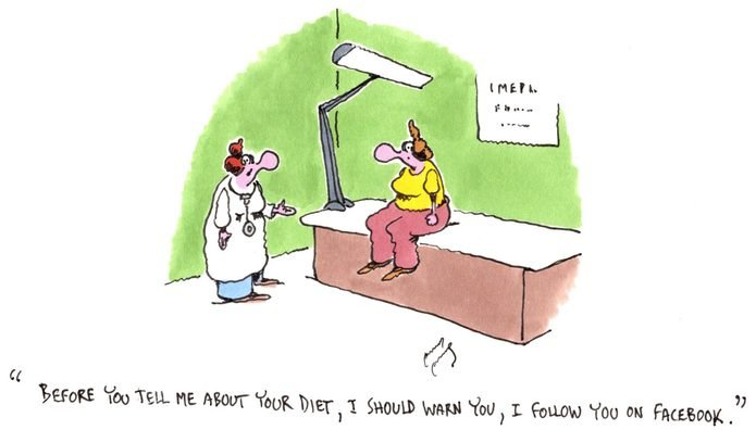 "a doctor says to the patient, ""before you tell me about your diet, i should warn you, i follow you on facebook"""