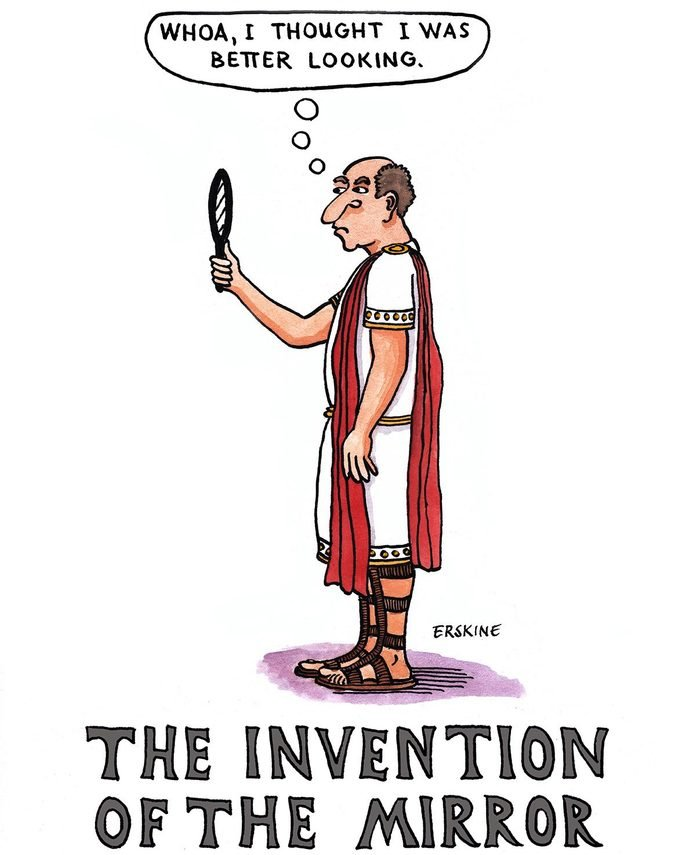 "The Invention of the Mirror: a man in ancient roman dress looks in a mirror and thinks, ""whoa, i thought i was better looking."""