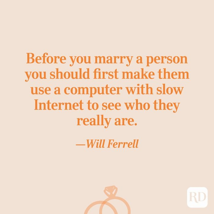 """""""Before you marry a person you should first make them use a computer with slow Internet to see who they really are.""""—Will Ferrell"""