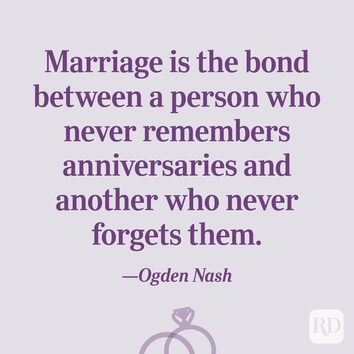 """""""Marriage is the bond between a person who never remembers anniversaries and another who never forgets them.""""—Ogden Nash"""