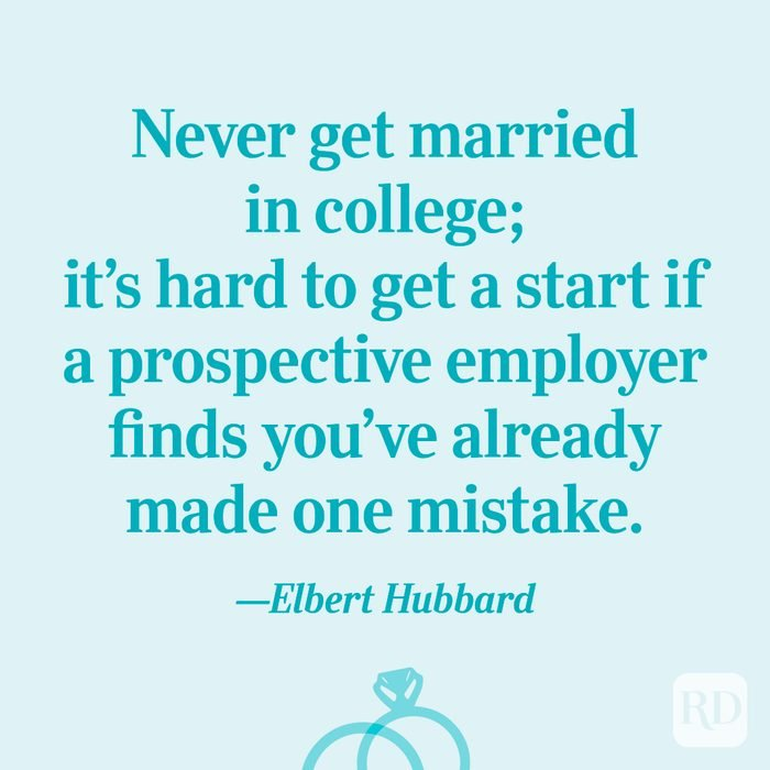 """""""Never get married in college; it's hard to get a start if a prospective employer finds you've already made one mistake.""""—Elbert Hubbard"""