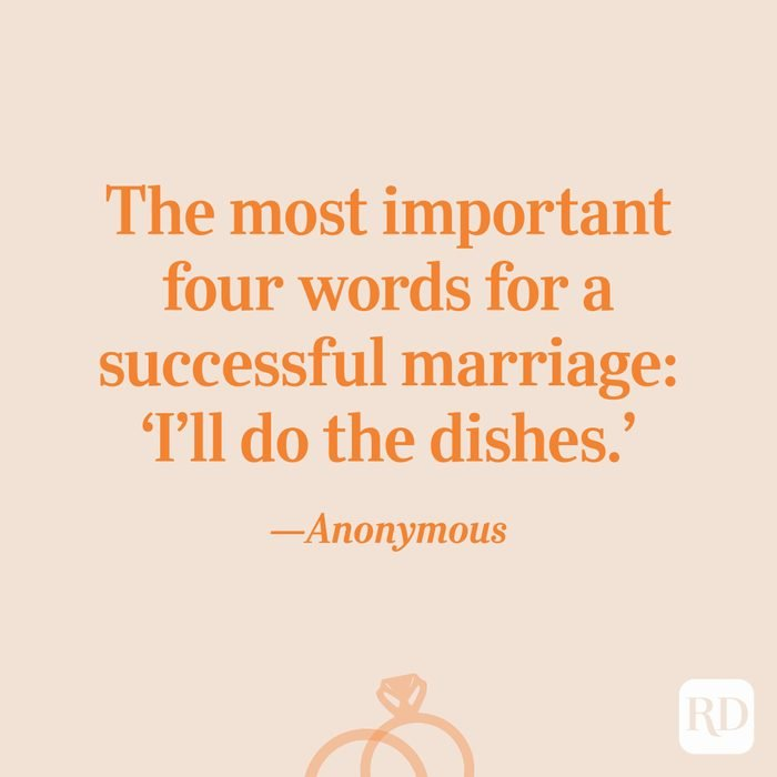 """""""The most important four words for a successful marriage: 'I'll do the dishes.'""""—Anonymous"""