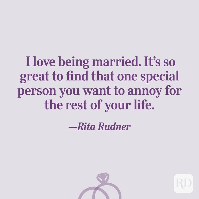 """""""I love being married. It's so great to find that one special person you want to annoy for the rest of your life.""""—Rita Rudner"""