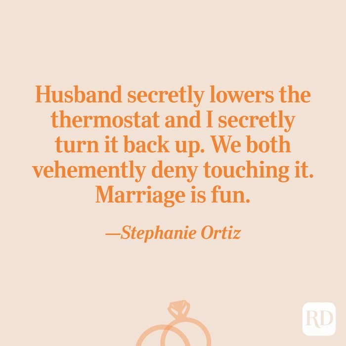 """""""Husband secretly lowers the thermostat and I secretly turn it back up. We both vehemently deny touching it. Marriage is fun.""""—Stephanie Ortiz"""