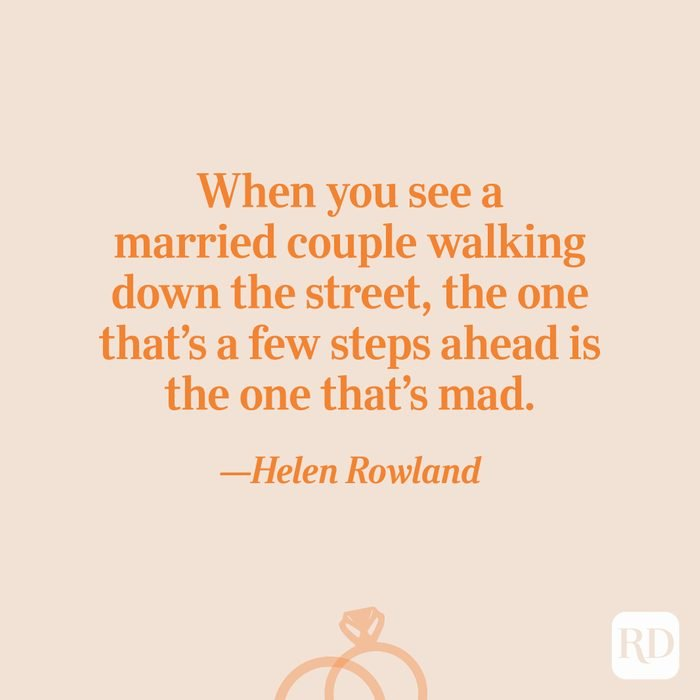 """""""When you see amarried couplewalking down the street, the one that's a few steps ahead is the one that's mad.""""―Helen Rowland"""