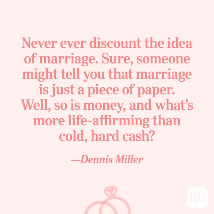 """""""Never ever discount the idea of marriage. Sure, someone might tell you that marriage is just a piece of paper. Well, so is money, and what's more life-affirming than cold, hard cash?""""—Dennis Miller"""