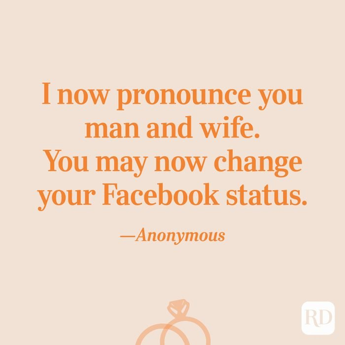 """""""I now pronounce you man and wife. You may now change your Facebook status.""""—Anonymous"""