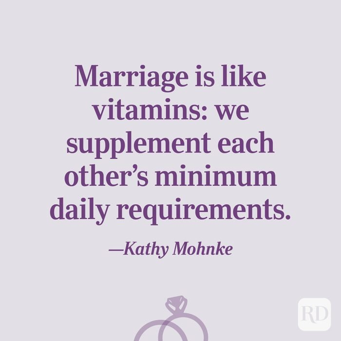 """""""Marriage is like vitamins: we supplement each other's minimum daily requirements.""""—Kathy Mohnke"""
