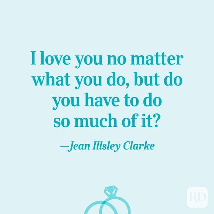 """""""I love you no matter what you do, but do you have to do so much of it?""""—Jean Illsley Clarke"""