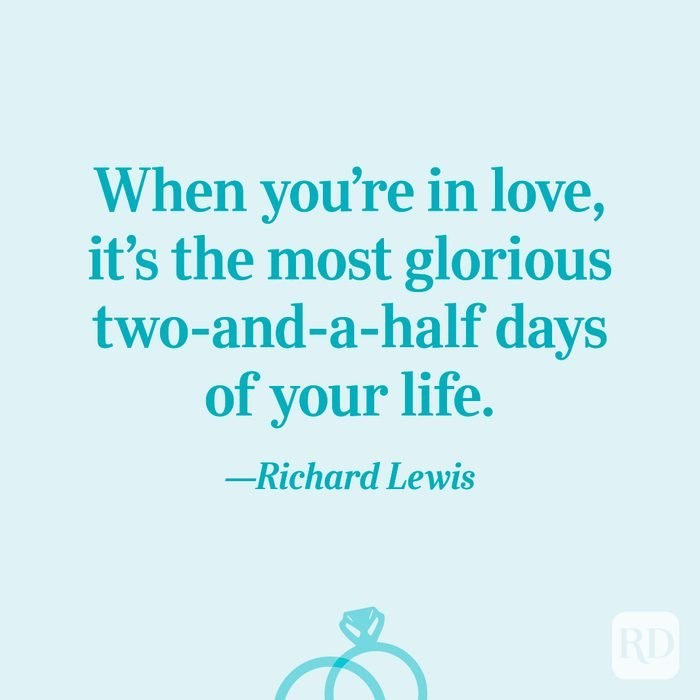 """""""When you're in love, it's the most glorious two-and-a-half days of your life.""""—Richard Lewis"""