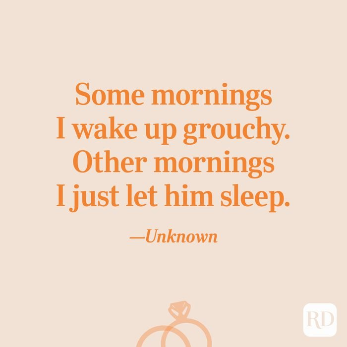 """""""Some mornings I wake up grouchy. Other mornings I just let him sleep.""""—Unknown"""