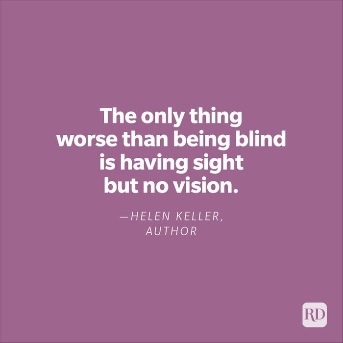 """""""The only thing worse than being blind is having sight but no vision.""""—Helen Keller, author"""