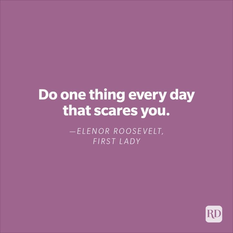 """""""Do one thing every day that scares you.""""—Elenor Roosevelt, First Lady"""