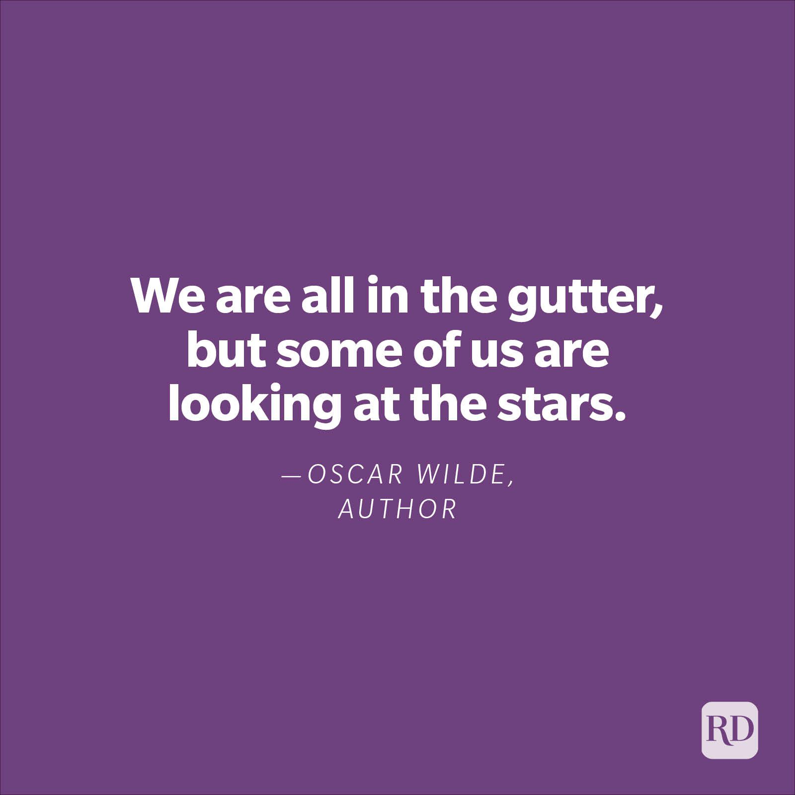 """""""We are all in the gutter, but some of us are looking at the stars.""""—Oscar Wilde, author"""