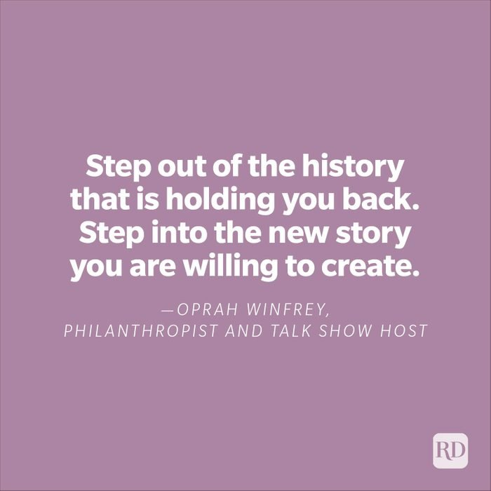 """""""Step out of the history that is holding you back. Step into the new story you are willing to create.""""—Oprah Winfrey, philanthropist, and talk show host"""