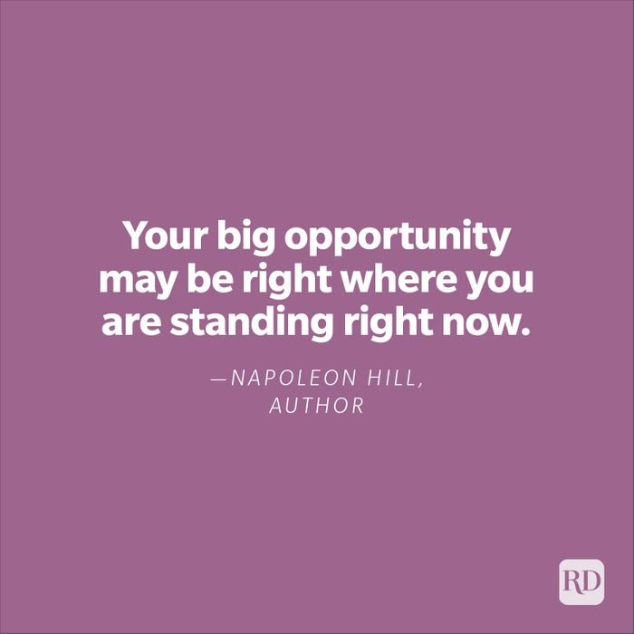 """""""Your big opportunity may be right where you are standing right now.""""—Napoleon Hill, author"""