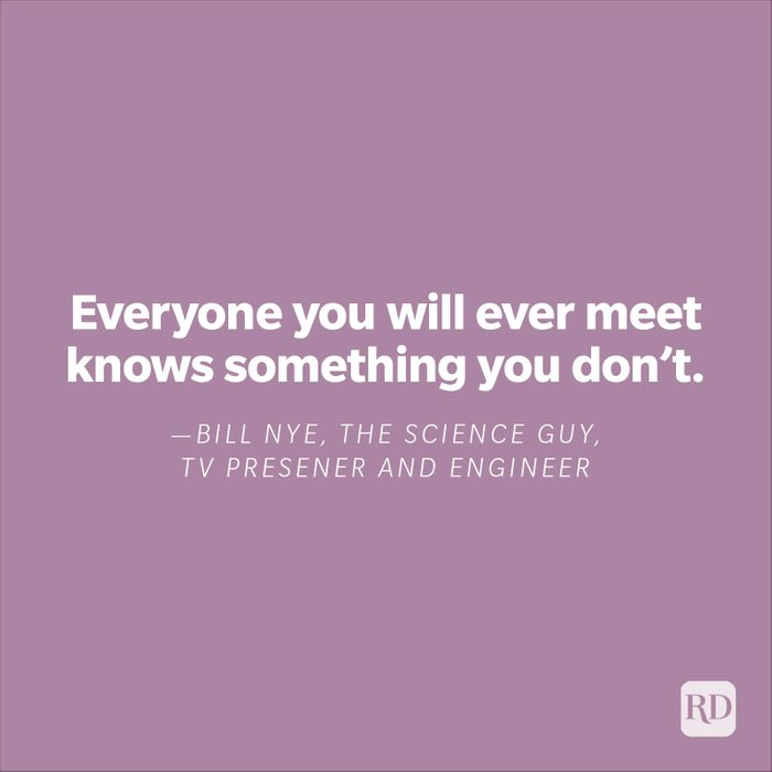 """""""Everyone you will ever meet knows something you don't.""""—Bill Nye, the Science Guy, TV presenter, engineer"""