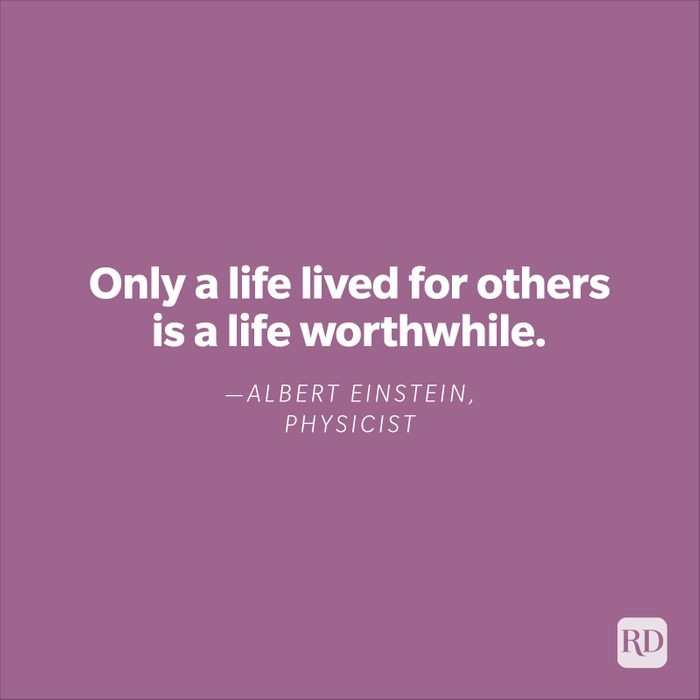 """""""Only a life lived for others is a life worthwhile."""" —Albert Einstein, physicist"""